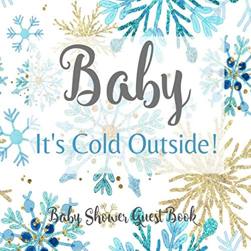 Baby It's Cold Outside! Baby Shower Guest Book: for Boy Blue Silver & Gold Snowflake Winter Wonderland Welcome Baby Sign in Guestbook, Advice for Parents with Gift Log (Baby Its