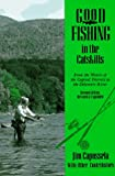 Good Fishing in the Catskills: From the Waters of the Capital District to the Delaware River (Good Fishing in New York Series)