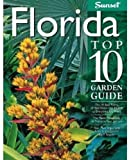 Florida Top 10 Garden Guide, Robert E. Bowden and Sunset Books Staff, 0376031824