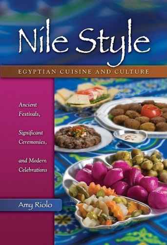 Nile Style: Egyptian Cuisine and Culture: Ancient Festivals, Significant Ceremonies, and Modern Celebrations (Hippocrene Cookbook Library) by Amy Riolo