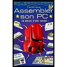 Guide 2017 : Assembler Son Pc en Moins d'Une Heure ! (French Edition)