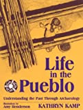 Life in the Pueblo : Understanding the Past Through Archaeology, Kamp, Kathryn, 0881339644