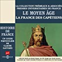 Le Moyen Age : La France des Capétiens (Histoire de France 2) Speech by Claude Gauvard Narrated by Claude Gauvard