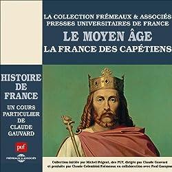 Le Moyen Age : La France des Capétiens (Histoire de France 2)