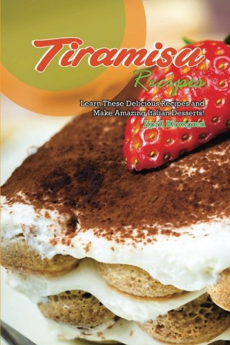 Tiramisu Recipes: Learn These Delicious Recipes and Make Amazing Italian Desserts! by April Blomgren