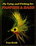 Fly Tying and Fishing for Panfish and Bass, Tom Keith, 0936608803