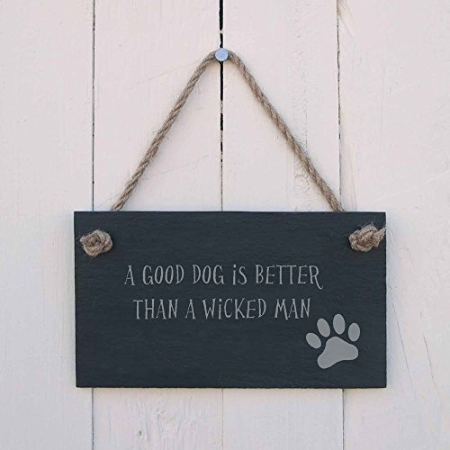 A good dog is better than a wicked man. - Welsh Proverb Slate Hanging Sign