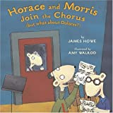 Horace and Morris Join the Chorus (but What about Dolores?), James Howe, 1416906169