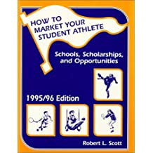 How to Market Your Student Athlete, 1995-96: Schools, Scholarships, and Opportunities