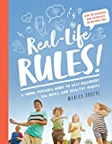 Real-Life Rules: A Young Person's Guide to Self-Discovery, Big Ideas, and Healthy Habits