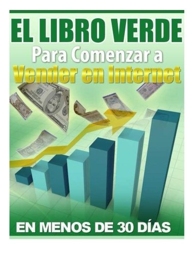 El Libro Verde Para Comenzar a Vender en Internet: Ganar dinero en Internet (Spanish Edition)