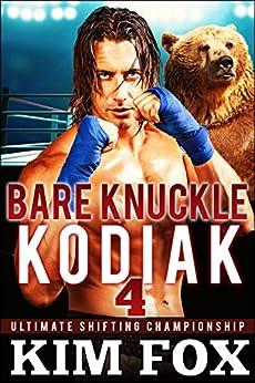 Bare Knuckle Kodiak: BBW Paranormal Romance Bear Shifters (Ultimate Shifting Championship Book 4) by [Fox, Kim]