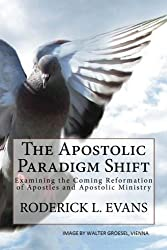 The Apostolic Paradigm Shift: Examining the Coming Reformation of Apostles and Apostolic Ministry