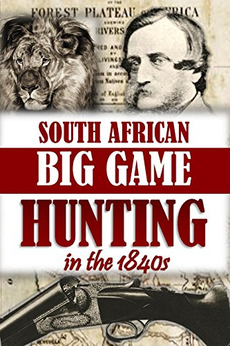 - South African Big Game Hunting in the 1840s (1894)