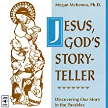 Jesus, God's Storyteller: Discovering Our Story in the Parables Lecture by Megan McKenna Narrated by  uncredited