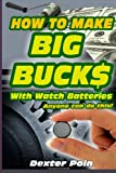 How to Make Big Bucks with Watch Batteries, Dexter Poin, 1497453240