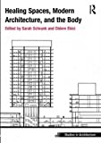 img - for Healing Spaces, Modern Architecture, and the Body (Ashgate Studies in Architecture) book / textbook / text book