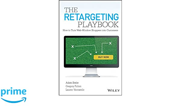 The Retargeting Playbook: How to Turn Web-Window Shoppers into Customers: Amazon.es: Adam Berke, Gregory Fulton, Lauren Vaccarello: Libros en idiomas ...