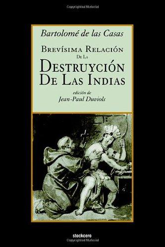Brevísima relación de la destruyción de las Indias (Spanish Edition) PDF