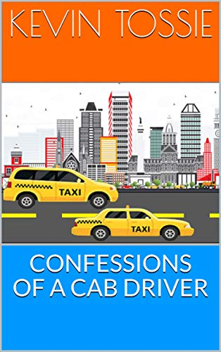 Confessions of a Cab Driver - Kindle edition by Kevin Tossie  Humor