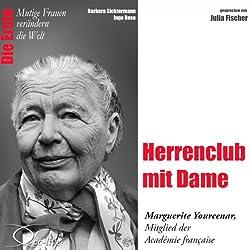 Herrenclub mit Dame: Marguerite Yourcenar (Mutige Frauen verändern die Welt)