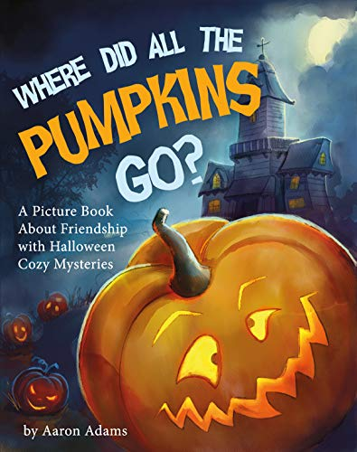 Funny Halloween Ideas 2019 (Where did all the pumpkins go?: A Picture Book About Friendship with Halloween Cozy)