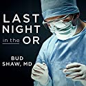 Last Night in the OR: A Transplant Surgeon's Odyssey Audiobook by Bud Shaw Narrated by Jonathan Yen