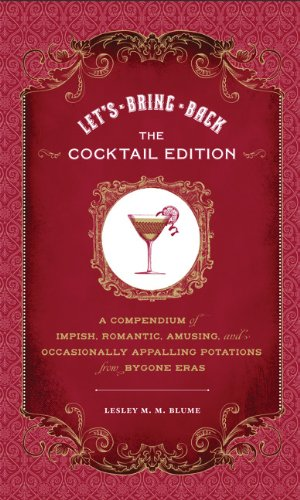 Let's Bring Back: The Cocktail Edition: A Compendium of Impish, Romantic, Amusing, and Occasionally Appalling Potations from Bygone Eras [Lesley M. M. Blume] (Tapa Dura)