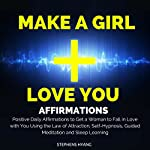 Make a Girl Love You Affirmations: Positive Daily Affirmations to Get a Woman to Fall in Love with You Using the Law of Attraction, Self-Hypnosis, Guided Meditation and Sleep Learning   Stephens Hyang