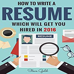 How to Write a Resume Which Will Get You Hired in 2016