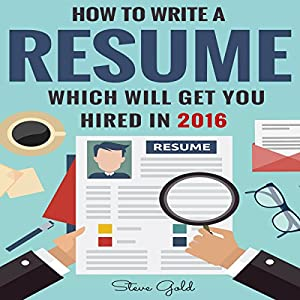 How to Write a Resume Which Will Get You Hired in 2016 Audiobook