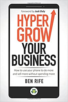 Book Hyper Grow Your Business: How to use your phone to do more and sell more without spending more.