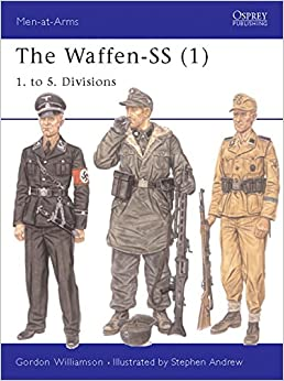 The Waffen-SS (1): 1. to 5. Divisions: 1. to 5. Divisions v. 1 (Men-at-Arms)