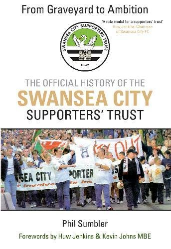 From Graveyard to Ambition: The Official History of the Swansea City Supporters Trust