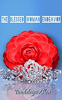 The Blessed Woman Endeavor by [Allen, Tondeleya]
