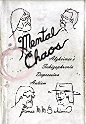 Mental Chaos: Alzheimer's, Schizophrenia, Depression, Autism