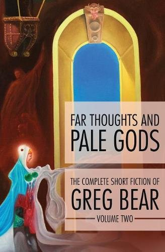Far Thoughts and Pale Gods (The Complete Short Fiction of Greg Bear) pdf epub