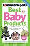 Best Baby Products, Consumer Reports Editors and Sandra Gordon, 1933524243
