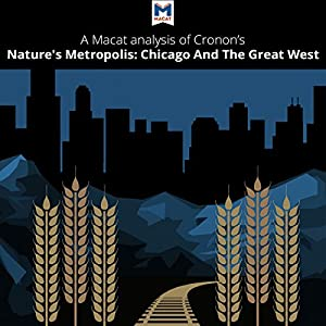 A Macat Analysis of William Cronon's Nature's Metropolis Audiobook