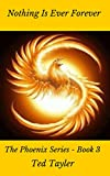 Book cover image for Nothing Is Ever Forever: The Phoenix Series Book 3