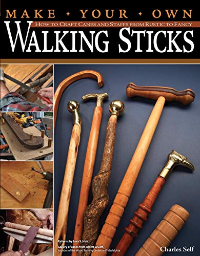 Make Your Own Walking Sticks: How to Craft Canes and Staffs from Rustic to - Make To How Stick