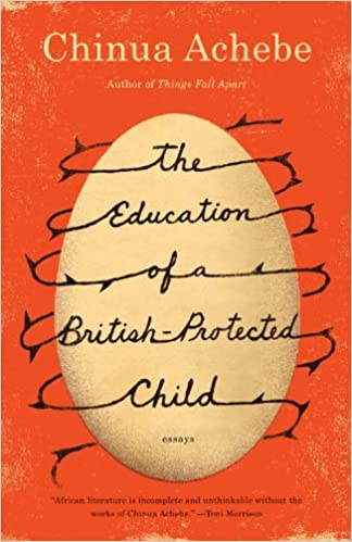 com the education of a british protected child essays  com the education of a british protected child essays 9780307473677 chinua achebe books