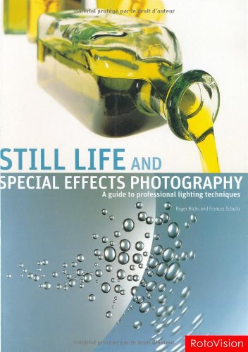 Still Life and Special Effects Photography: A Guide to Professional Lighting Techniques, Second Edition