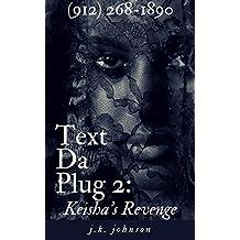 Text Da Plug 2: Keisha's Revenge: Text (912) 268-1890 To Begin: An Interactive SMS UNovel