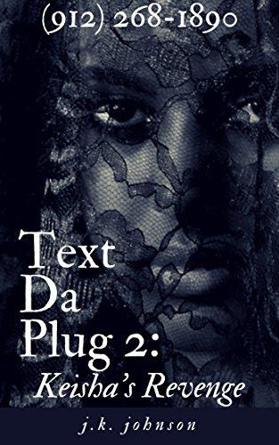 Search : Text Da Plug 2: Keisha's Revenge: Text (912) 268-1890 To Begin: An Interactive SMS UNovel