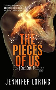 The Pieces Of Us (The Firebird Trilogy Book 3) by [Loring, Jennifer]