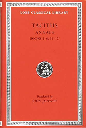 Tacitus: The Annals, Books IV-VI, XI-XII (Loeb Classical Library No. 312)