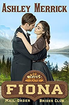 Fiona: Sweet Western Historical Romance (Mail-Order Brides Club Book 7) by [Merrick, Ashley]
