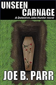 Unseen Carnage (Detective Jake Hunter Book 3) by [Parr, Joe]