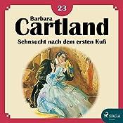 Sehnsucht nach dem ersten Kuß (Die zeitlose Romansammlung von Barbara Cartland 23) | Barbara Cartland
